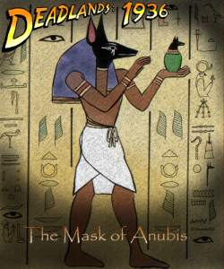 Deadlands: 1936 - The Mask of Anubis